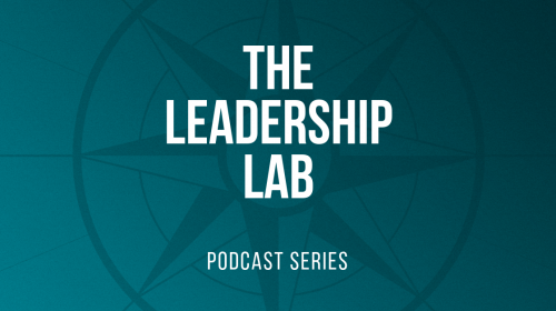 The Leadership Lab Podcast: Understanding Leadership In The 21st Century