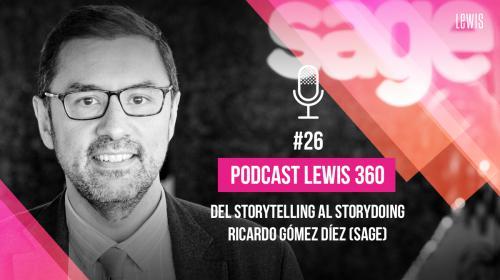 Podcast LEWIS 360: #26 – Del Storytelling al Storydoing, Ricardo Gómez Díez (SAGE)