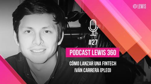 Podcast LEWIS 360: #27 – Cómo lanzar una Fintech, con Iván Carrera (Pleo)