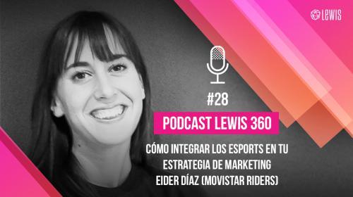 Podcast LEWIS 360: #28 – Cómo integrar los eSports en tu estrategia de marketing, con Eider Díaz (Movistar Riders)