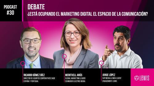 Podcast LEWIS 360: #30 – Debate: ¿Está ocupando el marketing digital el espacio de la comunicación?