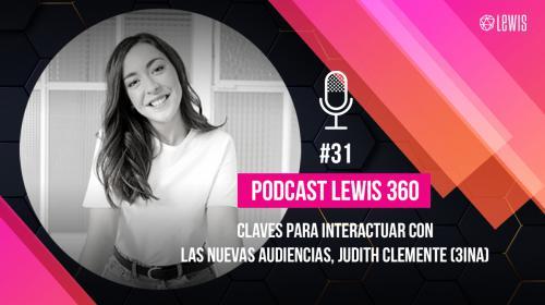 Podcast LEWIS 360: #31 – Generación Z: Claves para Interactuar con las Nuevas Audiencias, Judith Clemente (3INA)