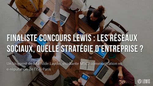 Finaliste concours LEWIS : Les réseaux sociaux, quelle stratégie d'entreprise ?