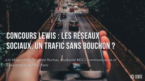 Concours LEWIS : les réseaux sociaux, un trafic sans bouchon ?