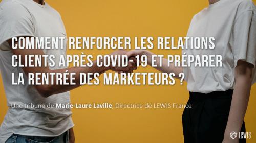 Comment renforcer les relations clients après Covid-19 et préparer la rentrée des marketeurs ?