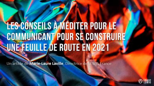 Les conseils à méditer pour le communicant pour se construire une feuille de route en 2021