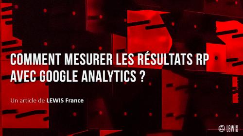 Comment mesurer les résultats RP avec Google Analytics ?