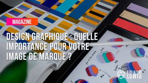 Design graphique : quelle importance pour votre image de marque ?