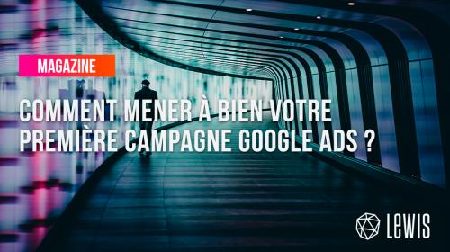 Comment mener à bien votre première campagne Google ads (SEA) ?