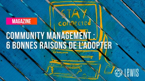 Community Management : 6 bonnes raisons de l'adopter