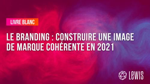 Livre Blanc | Le Branding : construire une image de marque cohérente en 2021