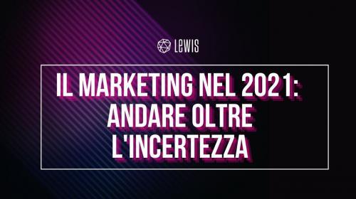 Marketing nel 2021: andare oltre l'incertezza