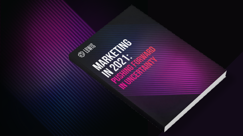 LEWIS Guide | Marketing in 2021: Pushing Forward In Uncertainty